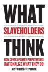 What Slaveholders Think: How Contemporary Perpetrators Rationalize What They Do Cover Image
