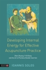 Developing Internal Energy for Effective Acupuncture Practice: Zhan Zhuang, Yi Qi Gong and the Art of Painless Needle Insertion Cover Image