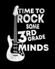Time To Rock Some 3rd Grade Minds: Teacher Appreciation Notebook Or Journal Cover Image