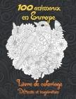 100 animaux en Europe - Livre de coloriage - Détente et inspiration Cover Image