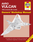 Avro Vulcan Manual 1952 Onwards (B2 model): An insight into owning, restoring, servicing and flying Britain's legacy Cold War bomber (Owners' Workshop Manual) Cover Image
