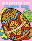 Big Easter Egg Coloring Book For Kids Ages 1-4: Easter Egg Coloring Book For Kids Ages 1-4 Toddlers & Preschool Cover Image