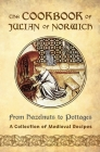 The Cookbook of Julian of Norwich: From Hazelnuts to Pottages (A Collection of Medieval Recipes) Cover Image