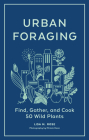 Urban Foraging: 50 Wild Plants to Find, Gather, and Cook Cover Image