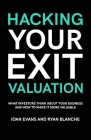 Hacking Your Exit Valuation: What Investors Think About Your Business And How To Make It More Valuable Cover Image