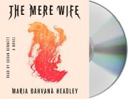 The Mere Wife: A Novel Cover Image
