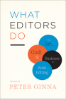 What Editors Do: The Art, Craft, and Business of Book Editing (Chicago Guides to Writing, Editing, and Publishing) Cover Image