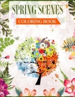 Spring Scenes Coloring Book: An Adult Coloring Book Featuring Beautiful Spring Scenes For Relieving Stress & Relaxation Cover Image