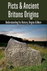 Picts & Ancient Britons Origins: Understanding Its History, Origins & More: Alternate History Picts Cover Image