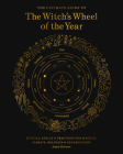 The Ultimate Guide to the Witch's Wheel of the Year: Rituals, Spells & Practices for Magical Sabbats, Holidays & Celebrations (The Ultimate Guide to... #10) Cover Image