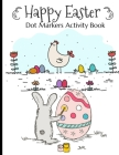 Happy Easter Dot Markers Activity Book: Simple And Fun Preschool Kids Paint Dauber Dots Coloring Book - Easter Crafts For Toddlers 2-4 Years - Easter Cover Image