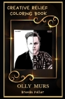 Olly Murs Creative Relief Coloring Book: Powerful Motivation and Success, Calm Mindset and Peace Relaxing Coloring Book for Adults Cover Image