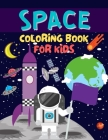 Space Coloring Book For Kids: Fun Astronauts, Planets, Space Ships and Outer Space for Kids Ages 4-8, 6-8 - Gift For Kids Cover Image