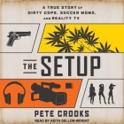 The Setup Lib/E: A True Story of Dirty Cops, Soccer Moms, and Reality TV Cover Image