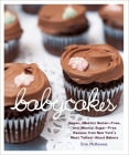 Babycakes: Vegan, Gluten-Free, and (Mostly) Sugar-Free Recipes from New York's Most Talked-About Bakery Cover Image