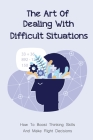 The Art Of Dealing With Difficult Situations: How To Boost Thinking Skills And Make Right Decisions: Increase Brain Power Medicine Cover Image