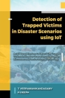 Detection of Trapped Victims in Disaster Scenarios Using IoT: An IoT Based System to Detect the Trapped Victims in Disaster Scenarios using Doppler Mi (Embedded Systems #1) Cover Image