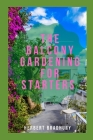The Balcony Gardening For Starters: The Perfect Guide To Designing Your Own Balcony Gardening With Do It Yourself Skills Cover Image
