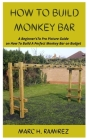 How to Build Monkey Bar: A Beginner'sTo Pro Picture Guide on How To Build A Perfect Monkey Bar on Budget Cover Image
