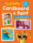 Let's Get Crafty with Cardboard and Paint: 25 creative and fun projects for kids aged 2 and up Cover Image