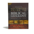 Holman Illustrated Guide To Biblical Geography: Reading the Land Cover Image