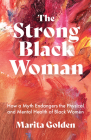 The Strong Black Woman: How a Myth Endangers the Physical and Mental Health of Black Women (African American Studies) Cover Image