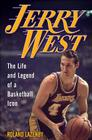 Jerry West: The Life and Legend of a Basketball Icon Cover Image