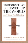 10 Books that Screwed Up the World: And 5 Others That Didn't Help Cover Image