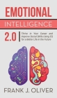 Emotional Intelligence 2.0: Thrive in Your Career and Improve Social Skills Using EQ for a Better Life in the Future Cover Image