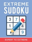 Extreme Sudoku - Expert to Extreme: Sudoku Puzzle Book Hard to Extreme For Adults! Cover Image