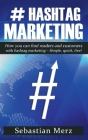 # Hashtag-Marketing: How you can find readers and customers with hashtag marketing - Simple, quick, free! Cover Image