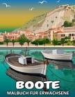 Boote Malbuch für Erwachsene: Schiffe und Boote zum Ausmalen - Tolles Geschenk für Kinder und Jugendliche Cover Image