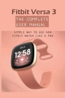 Fitbit Versa 3 - The Complete User Manual: Simple Way To Use New Fitbit Watch Like A Pro: Watch Book For Men Cover Image