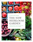 The New Heirloom Garden: Designs, Recipes, and Heirloom Plants for Cooks Who Love to Garden Cover Image