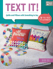 Text It!: Quilts and Pillows with Something to Say Cover Image