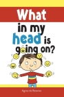 What in my head is going on?: Stages of grief and loss, for children Cover Image