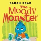The Moody Monster: (Сhildren's Books About Emotions & Feelings, Kids Ages 3 5, Preschool, Kindergarten) Cover Image
