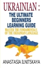 Ukrainian: The Ultimate Beginners Learning Guide: Master The Fundamentals Of The Ukrainian Language (Learn Ukrainian, Ukrainian L Cover Image