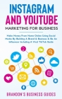 Instagram And YouTube Marketing For Business: Make Money From Home Online Using Social Media By Building A Brand& Business& Be An Influencer Including Cover Image