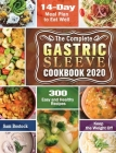 The Complete Gastric Sleeve Cookbook 2020-2021: 300 Easy and Healthy Recipes with A 14-Day Meal Plan to Eat Well & Keep the Weight Off Cover Image