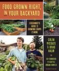 Food Grown Right, in Your Own Backyard: A Beginner's Guide to Growing Crops at Home Cover Image