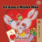 Eu Amo a Minha Mãe: I Love My Mom (Portuguese - Portugal edition) Cover Image