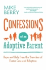 Confessions of an Adoptive Parent: Hope and Help from the Trenches of Foster Care and Adoption Cover Image