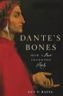 Dante's Bones: How a Poet Invented Italy Cover Image