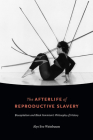 The Afterlife of Reproductive Slavery: Biocapitalism and Black Feminism's Philosophy of History Cover Image