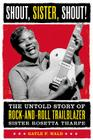 Shout, Sister, Shout!: The Untold Story of Rock-and-Roll Trailblazer Sister Rosetta Tharpe Cover Image