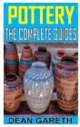 Pottery the Complete Guides: Design, Form, Throw, Decorate and More, with Workshops from Professional Makers Cover Image