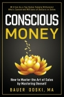 Conscious Money: How to Master the Art of Sales by Mastering Oneself Cover Image