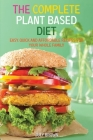The Complete Plant Based Diet: Easy, Quick and Affordable Recipes for Your Whole Family Cover Image