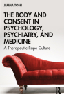The Body and Consent in Psychology, Psychiatry, and Medicine: A Therapeutic Rape Culture Cover Image